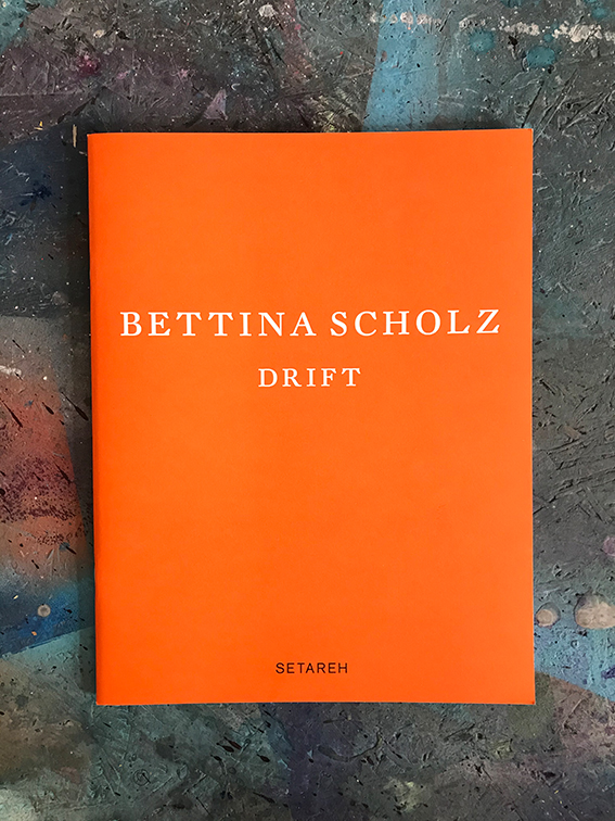 Bettina Scholz: Exhibition catalogue DRIFT, published by SETAREH, 2019, Düsseldorf, Germany